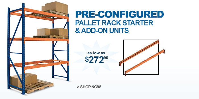 Pre-Configured Pallet Rack Starter & Add-on Units - as low as $272.95